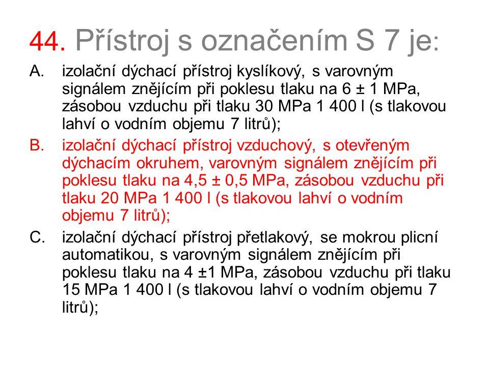 44. Přístroj s označením S 7 je:
