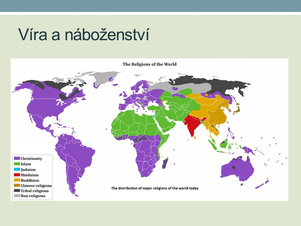 Víra a náboženství http://upload.wikimedia.org/wikipedia/commons/a/a6/Religion_distribution.png
