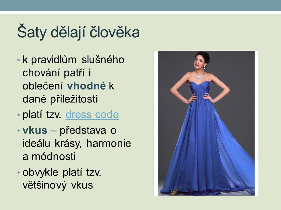 Šaty dělají člověka k pravidlům slušného chování patří i oblečení vhodné k dané příležitosti. platí tzv. dress code.
