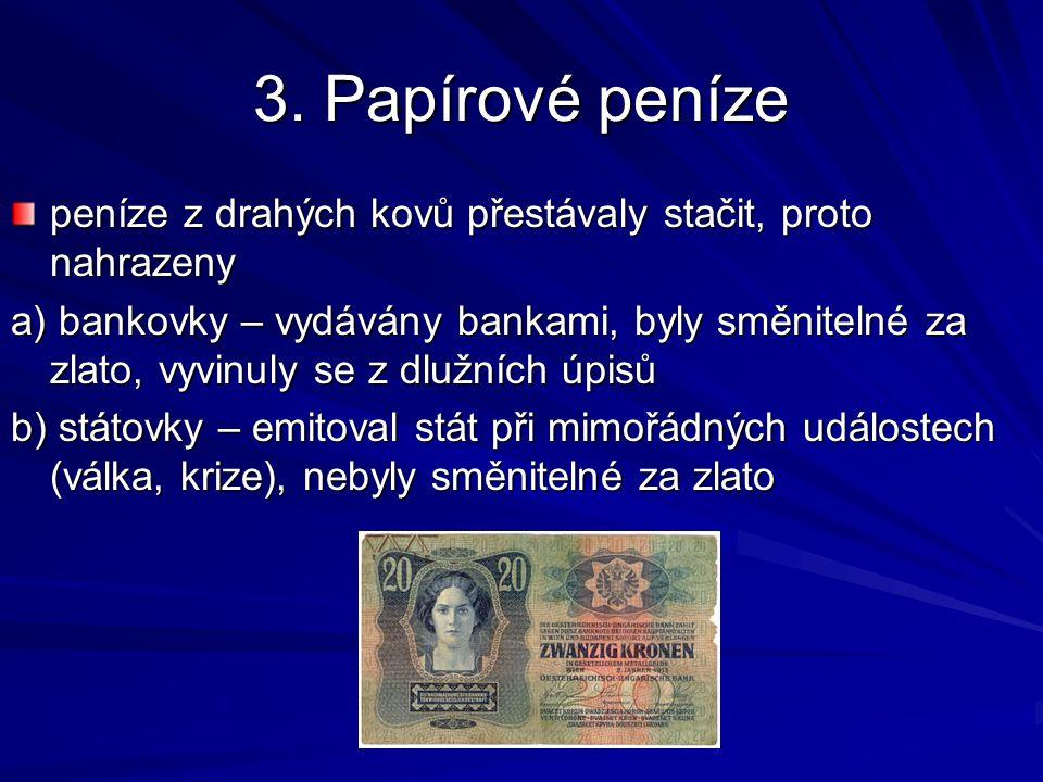 3. Papírové peníze peníze z drahých kovů přestávaly stačit, proto nahrazeny.