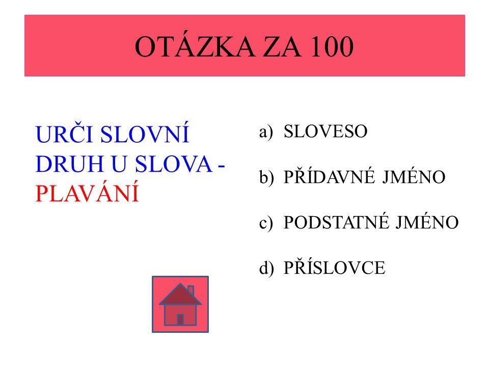 OTÁZKA ZA 100 URČI SLOVNÍ DRUH U SLOVA - PLAVÁNÍ SLOVESO