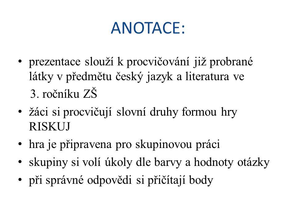 ANOTACE: prezentace slouží k procvičování již probrané látky v předmětu český jazyk a literatura ve.