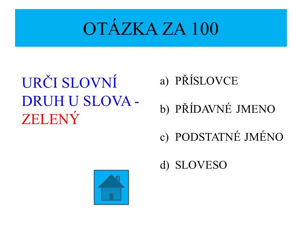 OTÁZKA ZA 100 URČI SLOVNÍ DRUH U SLOVA - ZELENÝ PŘÍSLOVCE