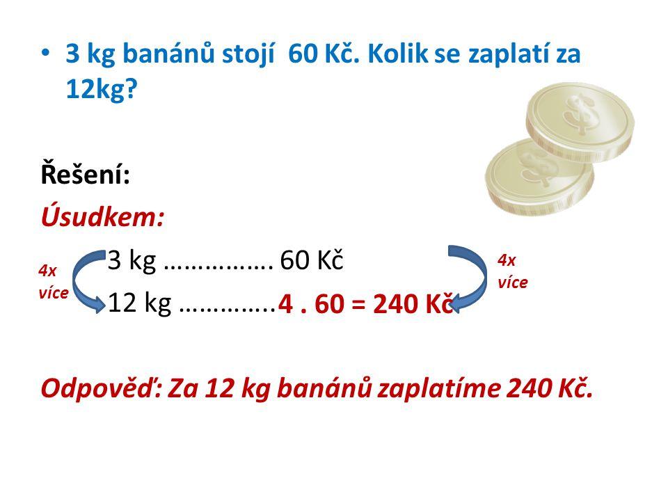 3 kg banánů stojí 60 Kč. Kolik se zaplatí za 12kg