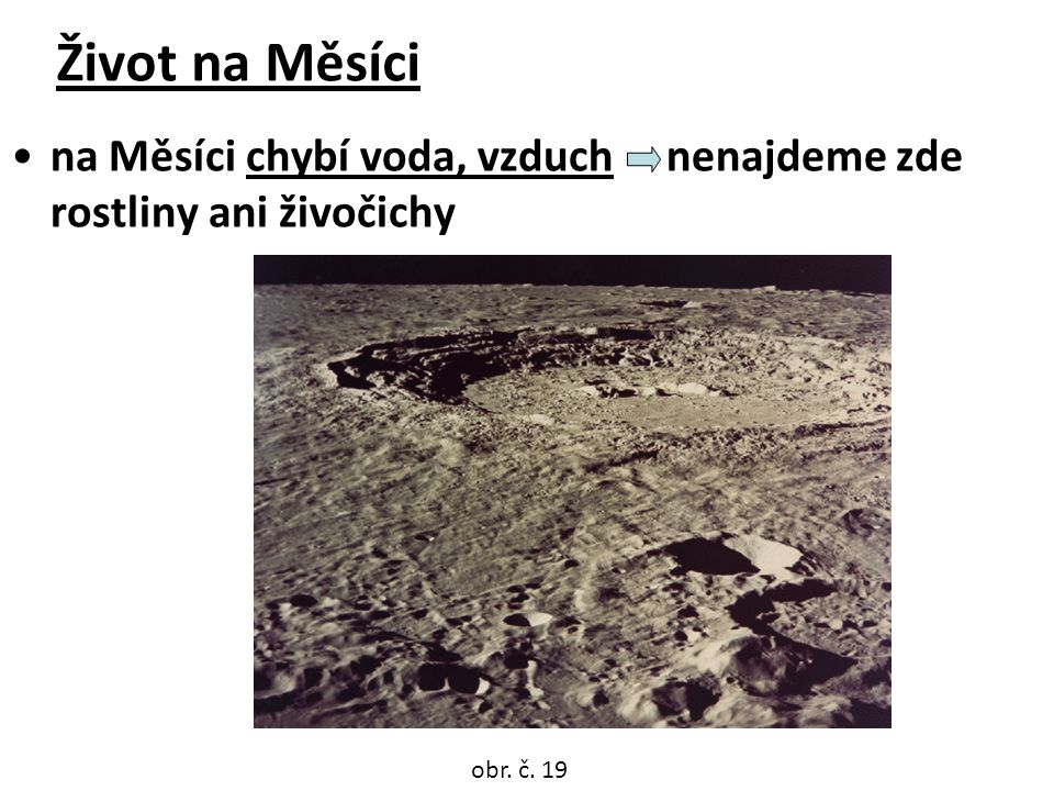 Život na Měsíci na Měsíci chybí voda, vzduch nenajdeme zde rostliny ani živočichy obr. č. 19