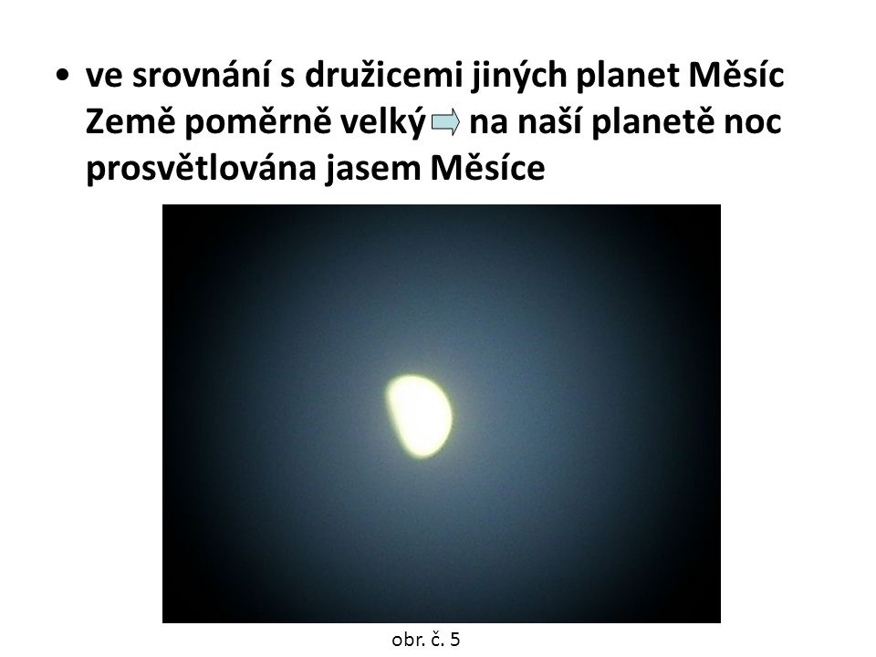 ve srovnání s družicemi jiných planet Měsíc Země poměrně velký na naší planetě noc prosvětlována jasem Měsíce
