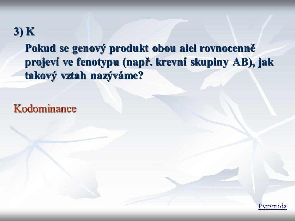 3) K Pokud se genový produkt obou alel rovnocenně projeví ve fenotypu (např. krevní skupiny AB), jak takový vztah nazýváme 