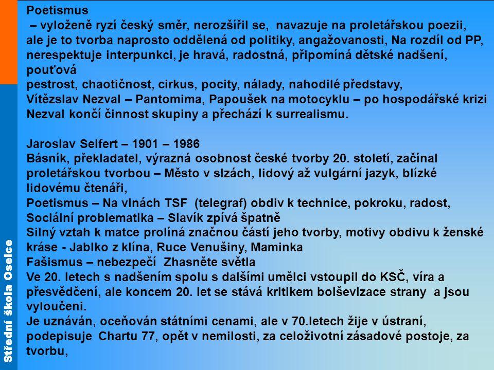Poetismus – vyloženě ryzí český směr, nerozšířil se, navazuje na proletářskou poezii,