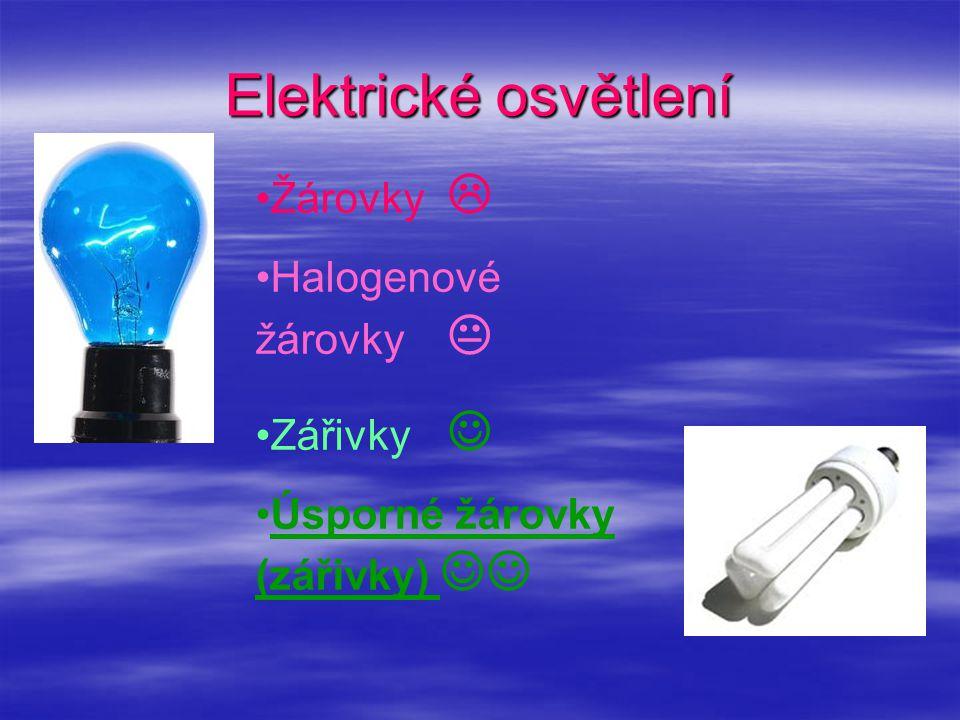 Elektrické osvětlení Žárovky  Halogenové žárovky  Zářivky 