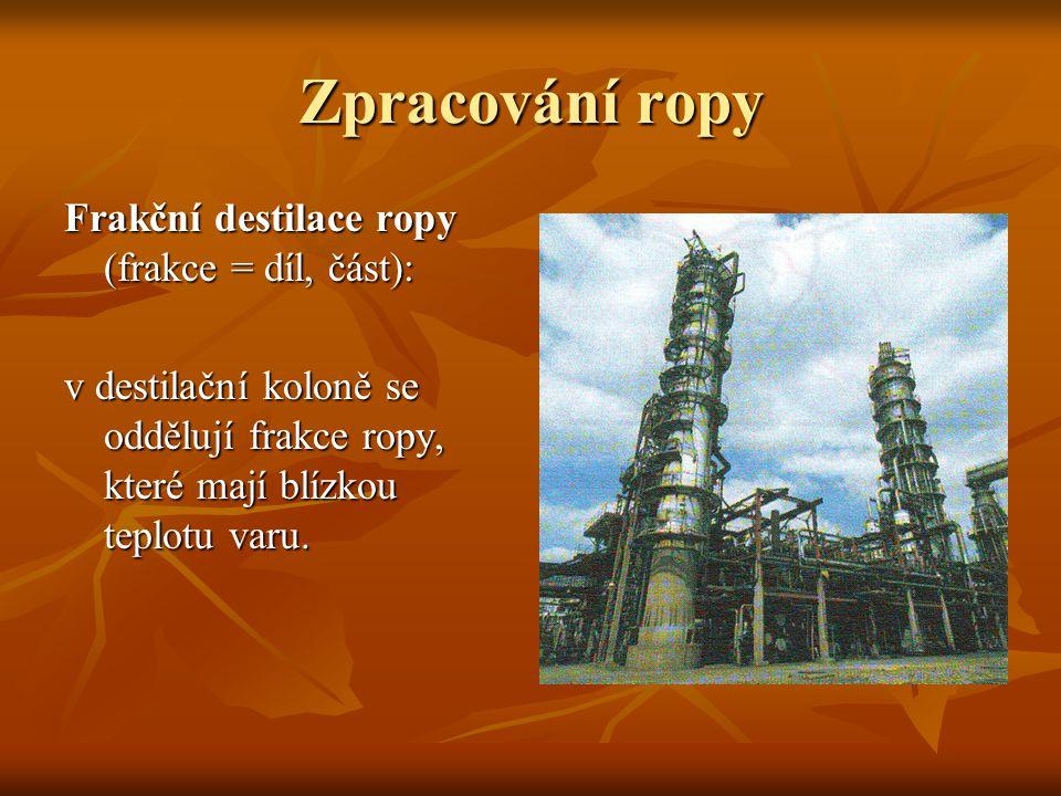 Zpracování ropy Frakční destilace ropy (frakce = díl, část):