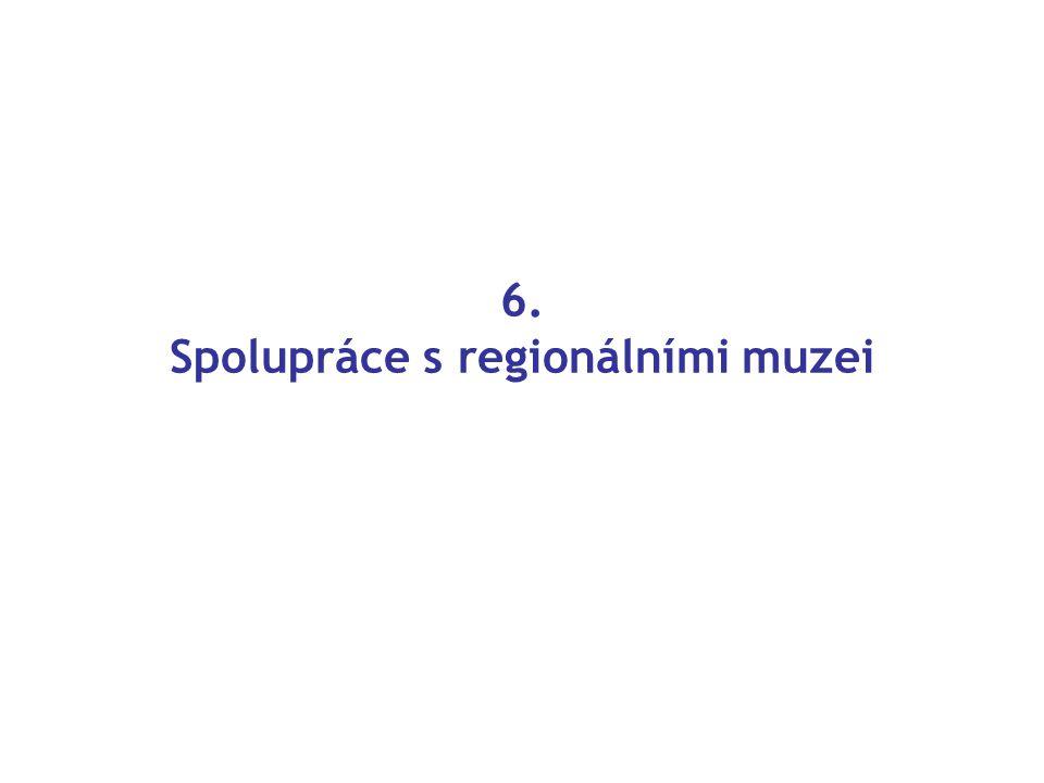 6. Spolupráce s regionálními muzei