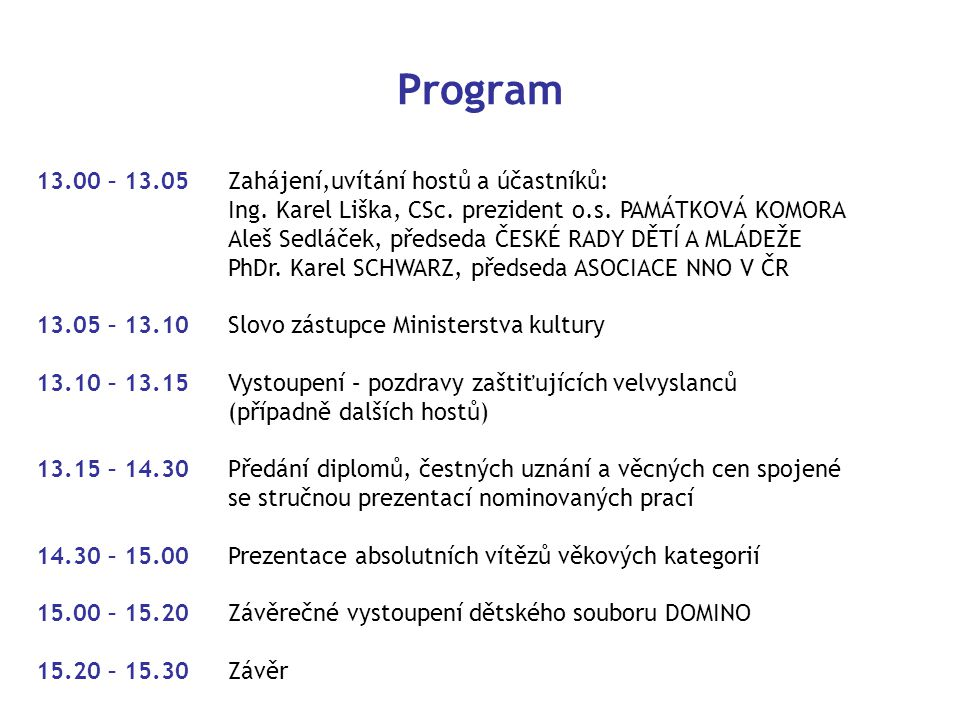 Program 13.00 – 13.05 Zahájení,uvítání hostů a účastníků: