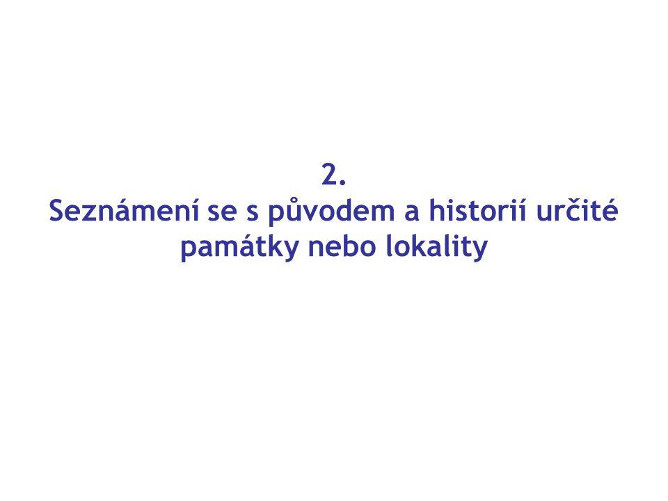 2. Seznámení se s původem a historií určité památky nebo lokality