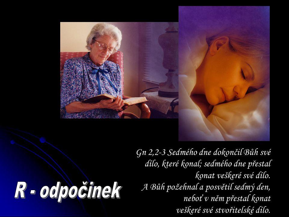 Gn 2,2-3 Sedmého dne dokončil Bůh své dílo, které konal; sedmého dne přestal konat veškeré své dílo.