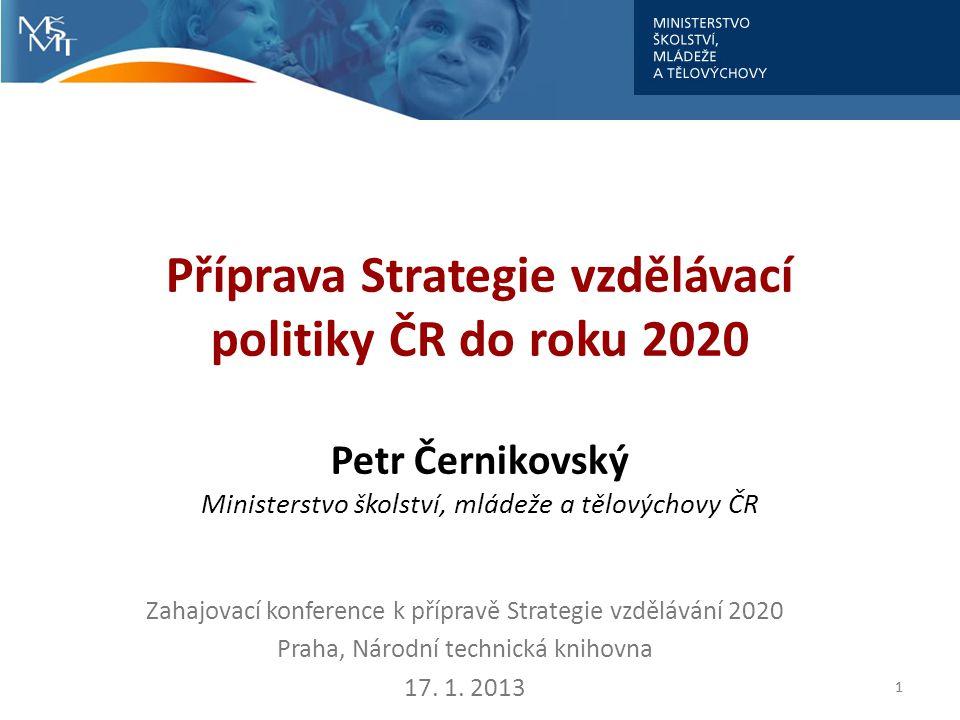 Příprava Strategie vzdělávací politiky ČR do roku 2020 Petr Černikovský Ministerstvo školství, mládeže a tělovýchovy ČR
