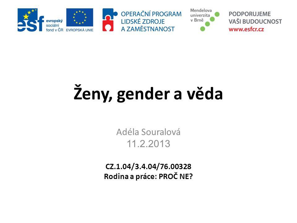 Ženy, gender a věda Adéla Souralová 11.2.2013 CZ.1.04/3.4.04/76.00328