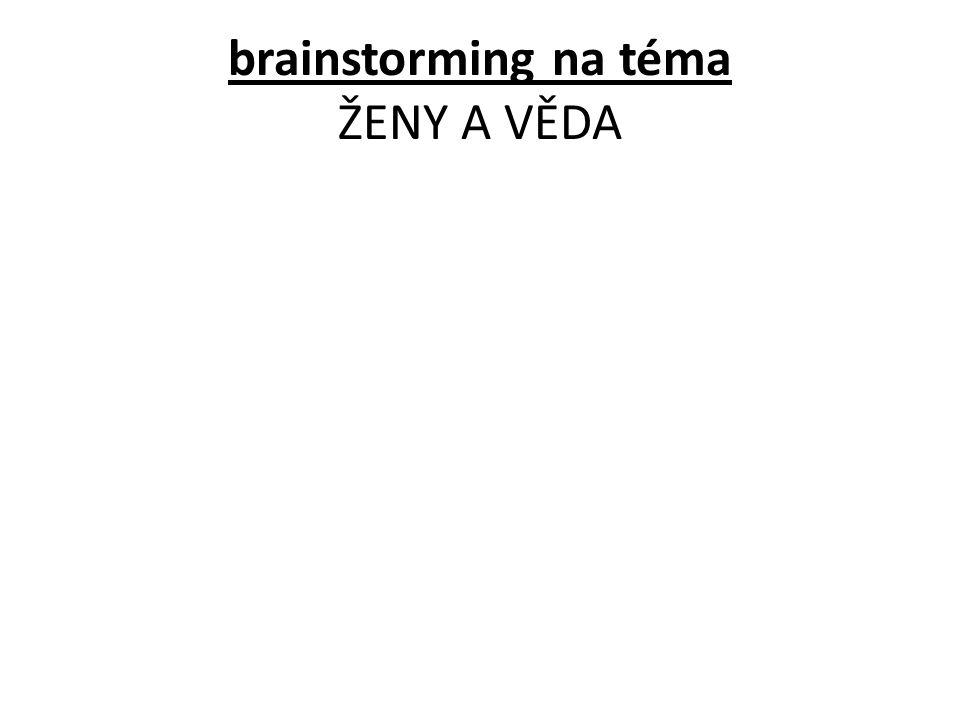 brainstorming na téma ŽENY A VĚDA