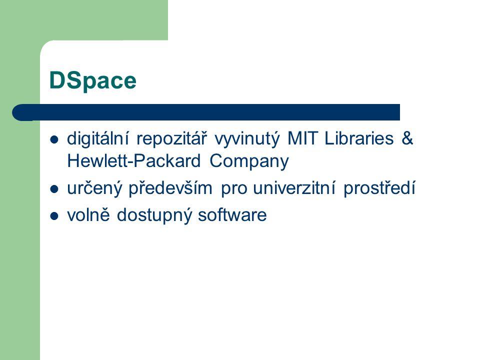 DSpace digitální repozitář vyvinutý MIT Libraries & Hewlett-Packard Company. určený především pro univerzitní prostředí.