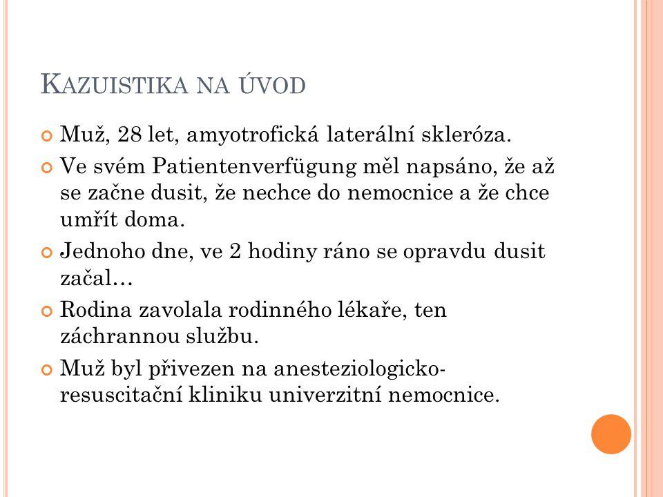Kazuistika na úvod Muž, 28 let, amyotrofická laterální skleróza.