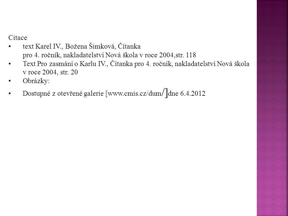 Citace text Karel IV., Božena Šimková, Čítanka. pro 4. ročník, nakladatelství Nová škola v roce 2004,str. 118.