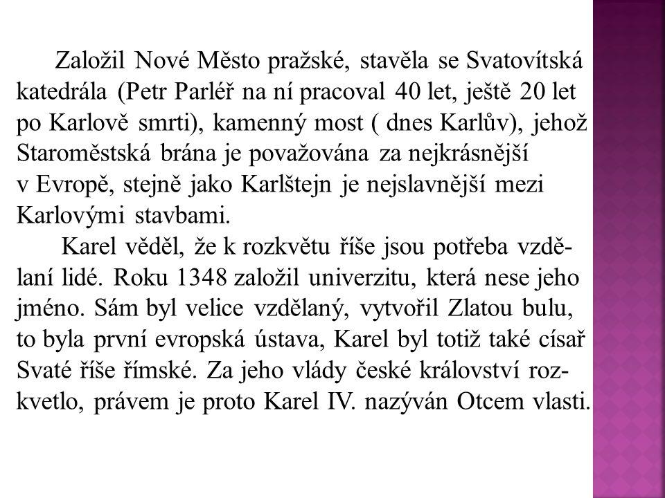 Založil Nové Město pražské, stavěla se Svatovítská