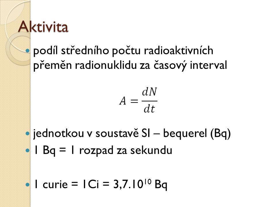 Aktivita podíl středního počtu radioaktivních přeměn radionuklidu za časový interval. jednotkou v soustavě SI – bequerel (Bq)