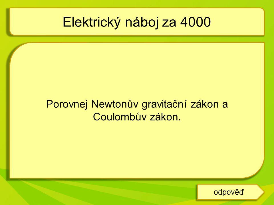 Porovnej Newtonův gravitační zákon a Coulombův zákon.