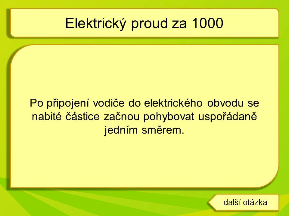 Elektrický proud za 1000 Po připojení vodiče do elektrického obvodu se nabité částice začnou pohybovat uspořádaně jedním směrem.