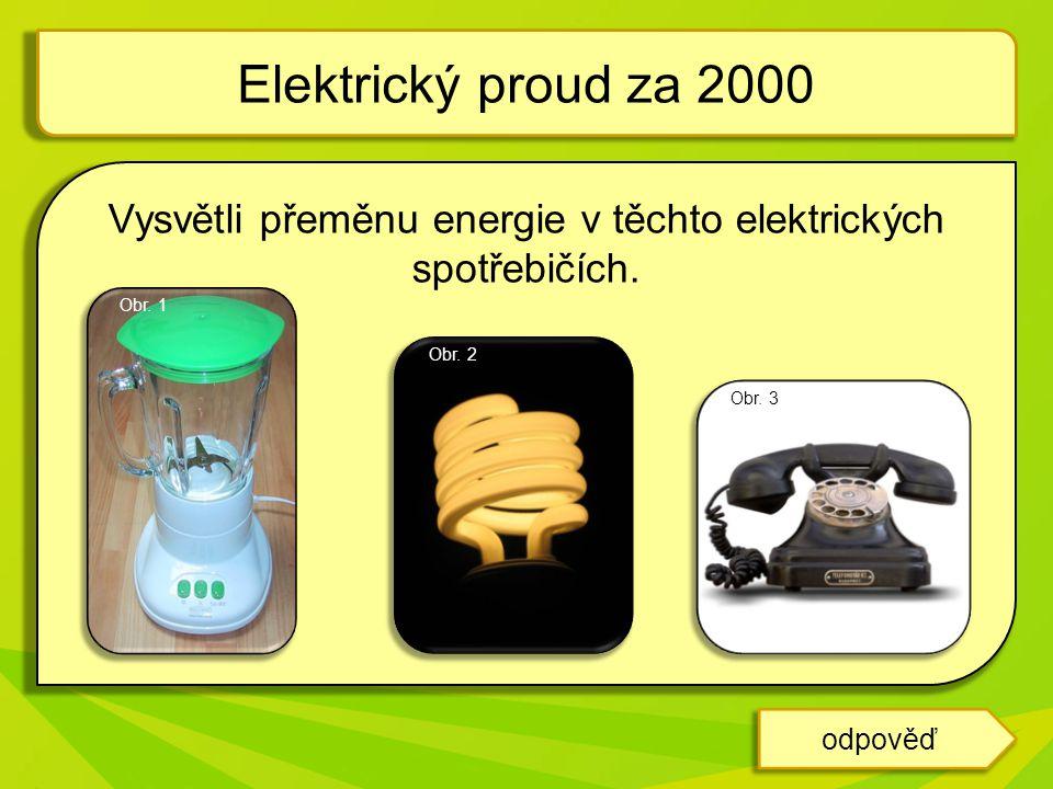 Vysvětli přeměnu energie v těchto elektrických spotřebičích.