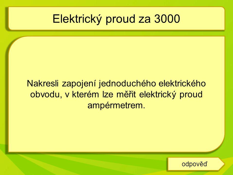 Elektrický proud za 3000 Nakresli zapojení jednoduchého elektrického obvodu, v kterém lze měřit elektrický proud ampérmetrem.