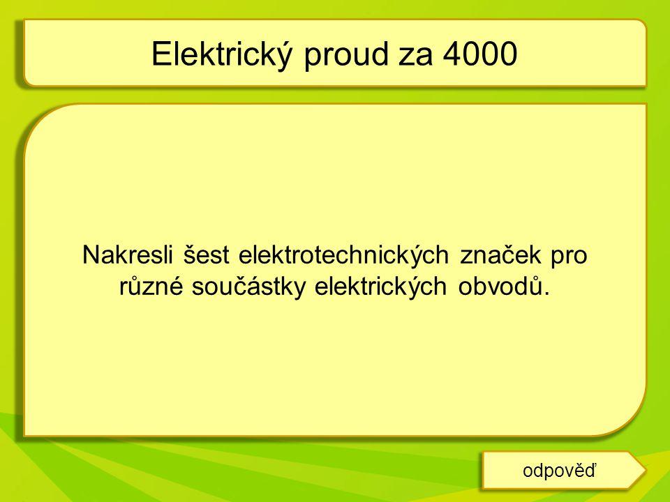 Elektrický proud za 4000 Nakresli šest elektrotechnických značek pro různé součástky elektrických obvodů.