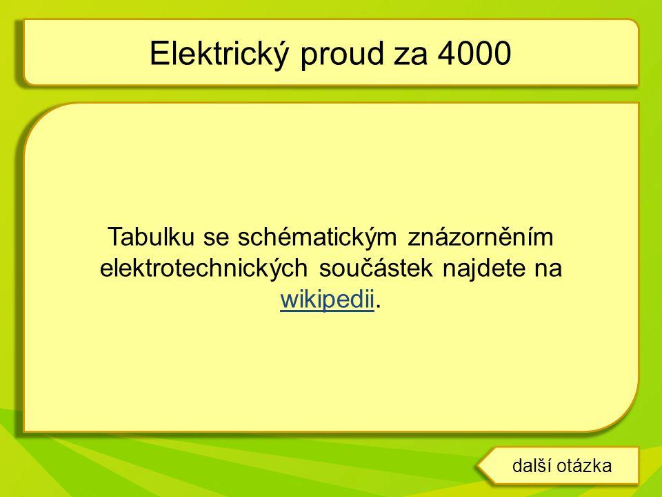 Elektrický proud za 4000 Tabulku se schématickým znázorněním elektrotechnických součástek najdete na wikipedii.