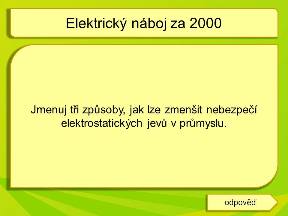 Elektrický náboj za 2000 Jmenuj tři způsoby, jak lze zmenšit nebezpečí elektrostatických jevů v průmyslu.