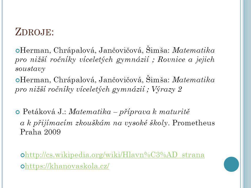 Zdroje: Herman, Chrápalová, Jančovičová, Šimša: Matematika pro nižší ročníky víceletých gymnázií ; Rovnice a jejich soustavy.