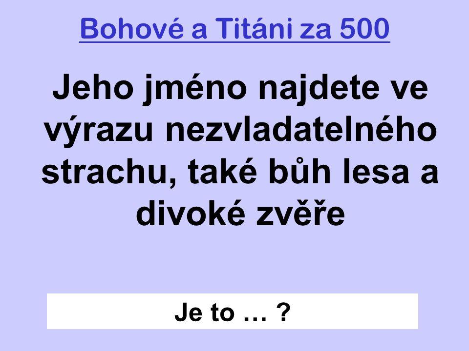 Bohové a Titáni za 500 Jeho jméno najdete ve výrazu nezvladatelného strachu, také bůh lesa a divoké zvěře.