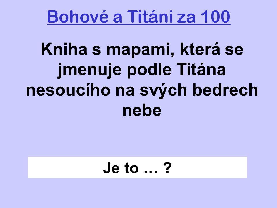 Bohové a Titáni za 100 Kniha s mapami, která se jmenuje podle Titána nesoucího na svých bedrech nebe.