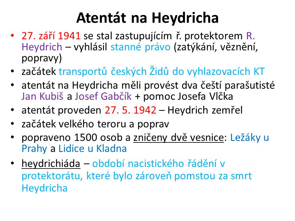 Atentát na Heydricha 27. září 1941 se stal zastupujícím ř. protektorem R. Heydrich – vyhlásil stanné právo (zatýkání, věznění, popravy)