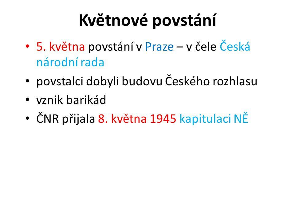 Květnové povstání 5. května povstání v Praze – v čele Česká národní rada. povstalci dobyli budovu Českého rozhlasu.