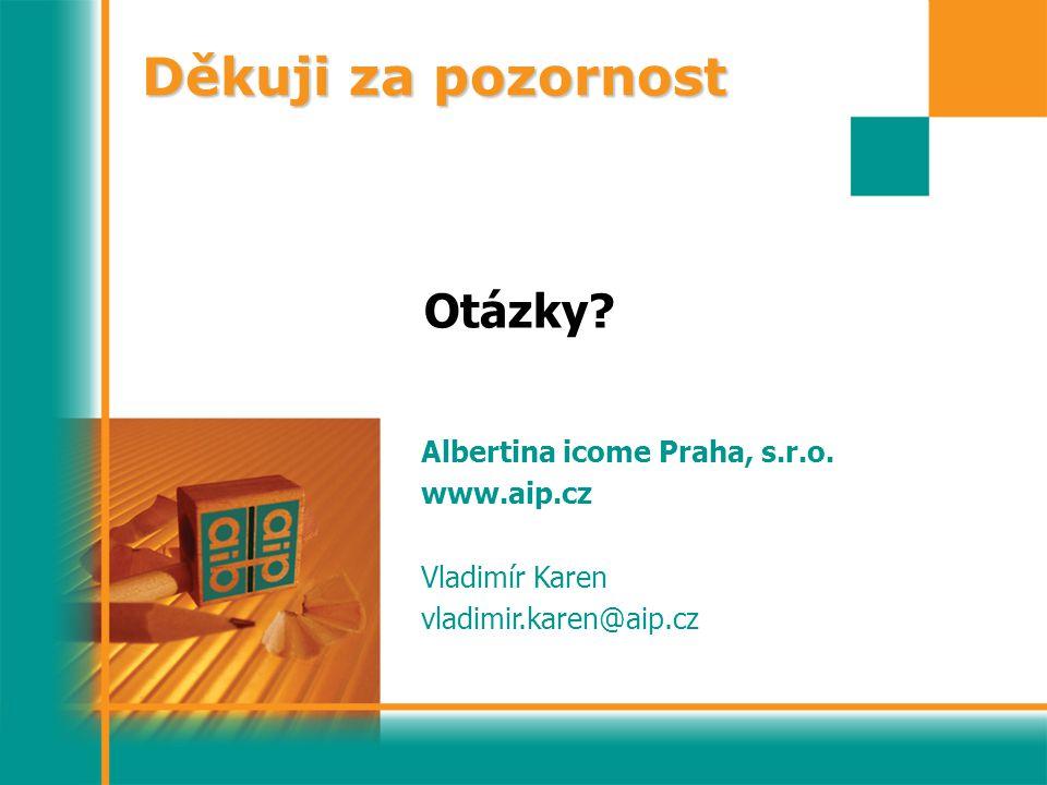 Děkuji za pozornost Otázky Albertina icome Praha, s.r.o. www.aip.cz