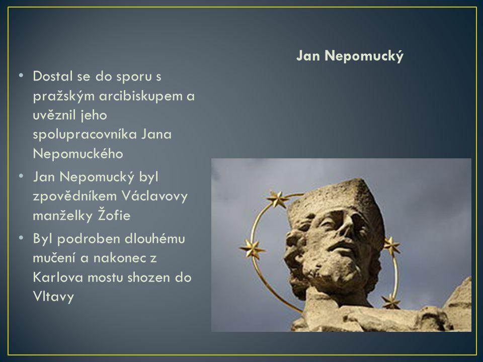 Jan Nepomucký Dostal se do sporu s pražským arcibiskupem a uvěznil jeho spolupracovníka Jana Nepomuckého.