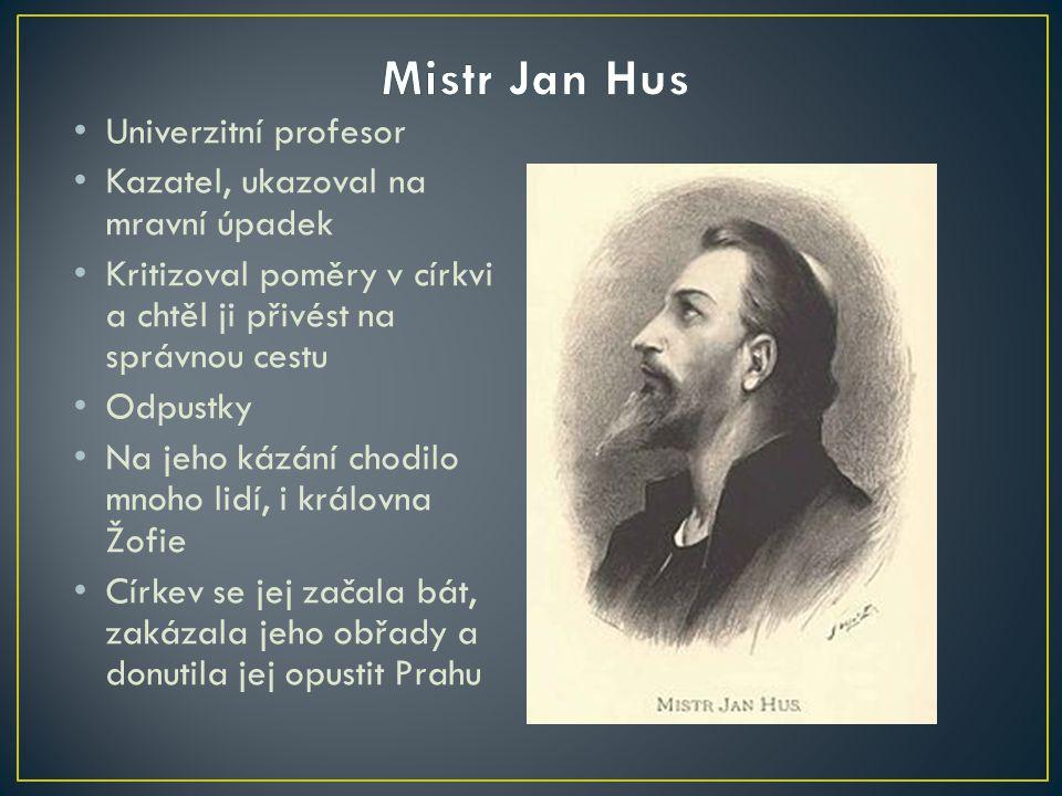 Mistr Jan Hus Univerzitní profesor Kazatel, ukazoval na mravní úpadek