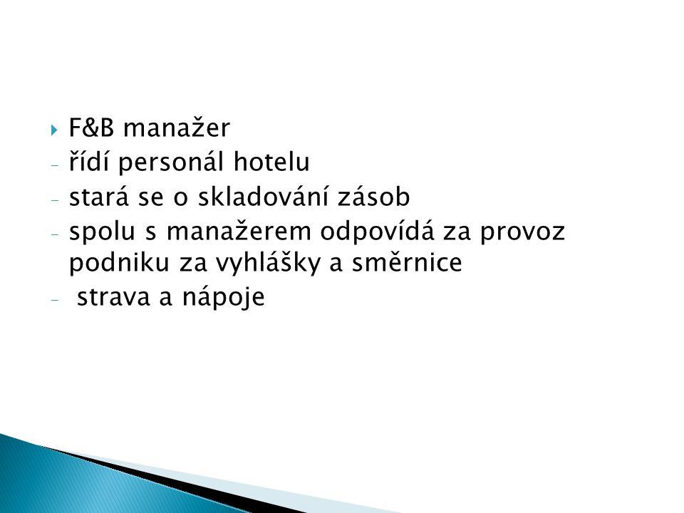 F&B manažer řídí personál hotelu. stará se o skladování zásob. spolu s manažerem odpovídá za provoz podniku za vyhlášky a směrnice.