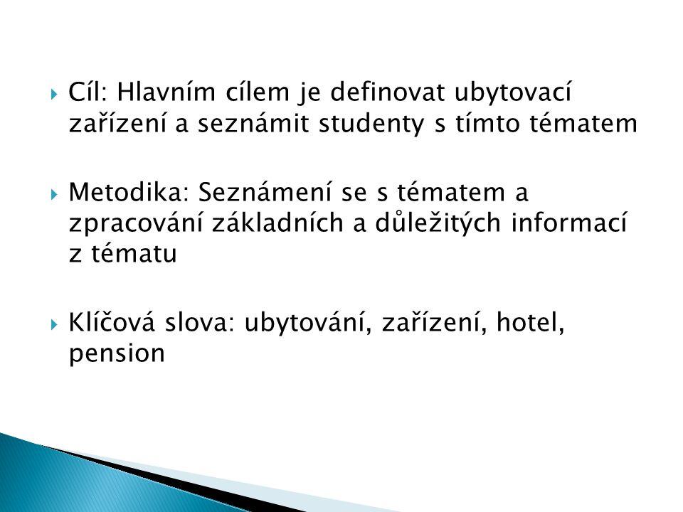 Cíl: Hlavním cílem je definovat ubytovací zařízení a seznámit studenty s tímto tématem