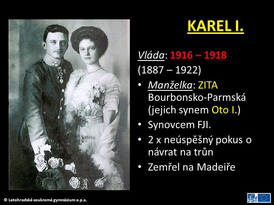 KAREL I. Vláda: 1916 – 1918. (1887 – 1922) Manželka: ZITA Bourbonsko-Parmská (jejich synem Oto I.)