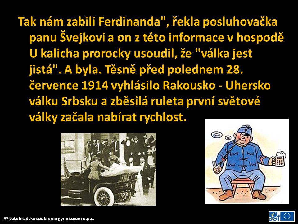 Tak nám zabili Ferdinanda , řekla posluhovačka panu Švejkovi a on z této informace v hospodě U kalicha prorocky usoudil, že válka jest jistá .