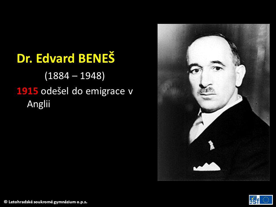 Dr. Edvard BENEŠ (1884 – 1948) 1915 odešel do emigrace v Anglii