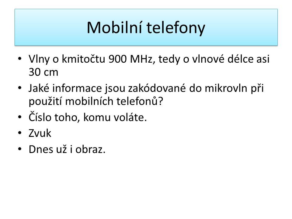 Mobilní telefony Vlny o kmitočtu 900 MHz, tedy o vlnové délce asi 30 cm. Jaké informace jsou zakódované do mikrovln při použití mobilních telefonů