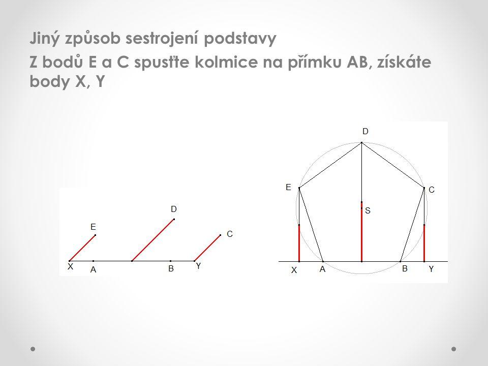 Jiný způsob sestrojení podstavy Z bodů E a C spusťte kolmice na přímku AB, získáte body X, Y