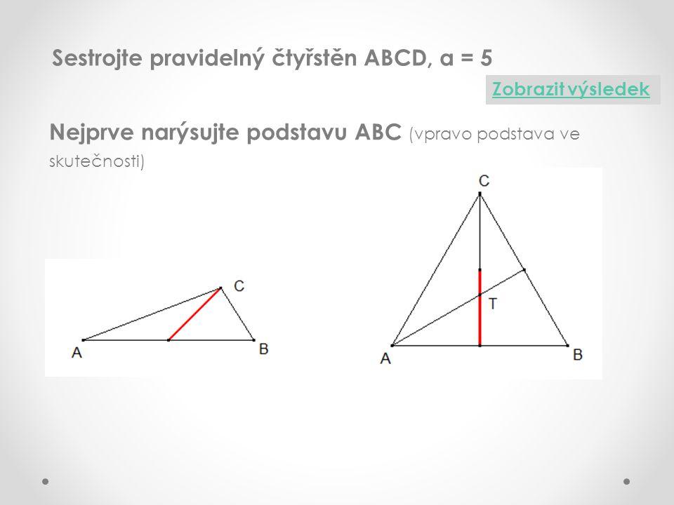 Sestrojte pravidelný čtyřstěn ABCD, a = 5