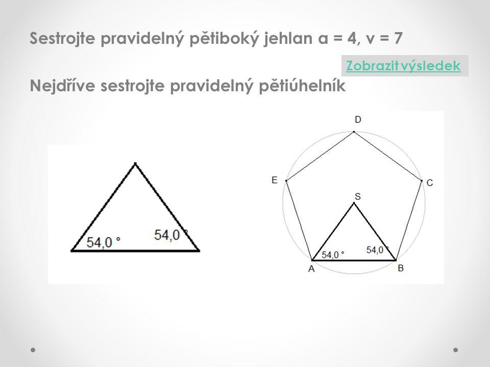 Sestrojte pravidelný pětiboký jehlan a = 4, v = 7 Nejdříve sestrojte pravidelný pětiúhelník